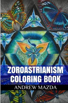 Zoroastrianism Coloring Book: Magianism Antistress and Eschatology Adult Coloring Book Andrew Mazda