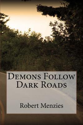 Demons Follow Dark Roads  by  Robert Menzies