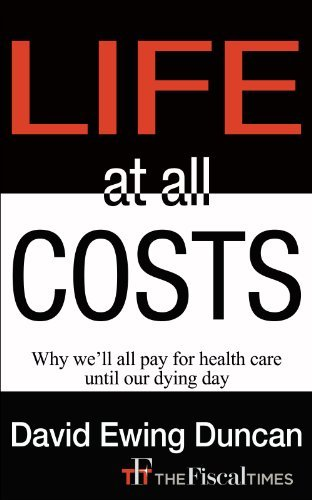 Life at All Costs: Why well all pay for health care until our dying day  by  David Ewing Duncan