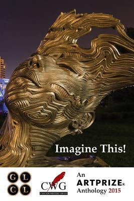 Imagine This!: An Artprize Anthology  by  Lisa McNeilley