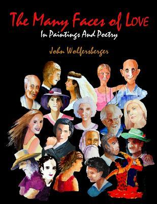 The Many Faces of Love: In Paintings and Poetry John D Wolfersberger