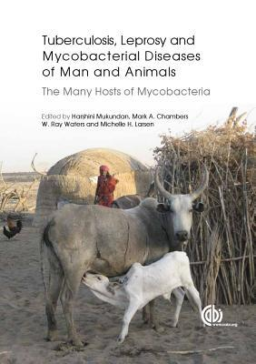 Tuberculosis, Leprosy and Other Mycobacterial Diseases of Man and Animals: The Many Hosts of Mycobacteria Harshini Mukundan