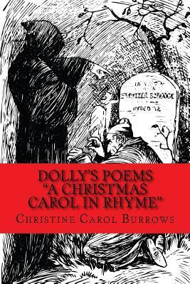 Dollys Poems a Christmas Carol in Rhyme  by  Christine Carol Burrows