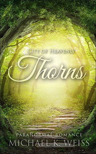 Romance: City of Heavenly Thorns (New Young Adult Fantasy Paranormal Shapeshifter Vampire Werewolf Romance 2015) (New Young Adult Shapeshifter Paranormal ... ... Fantasy BBW Menage Urban Alpha MFM MMF) Michael K. Weiss