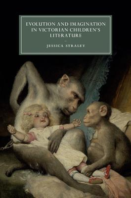 Evolution and Imagination in Victorian Childrens Literature  by  Jessica Straley
