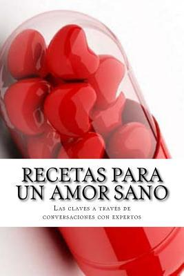 Recetas Para Un Amor Sano: Las Claves a Traves de Conversaciones Con Expertos  by  J a Ibanez