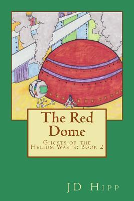 The Red Dome: Ghosts of the Helium Waste: Book 2  by  J D Hipp