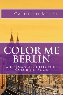 Color Me Berlin: A German Architecture Coloring Book Cathleen Merkle