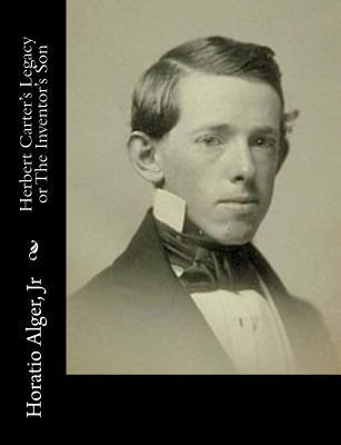 Herbert Carters Legacy or the Inventors Son Horatio Alger Jr.