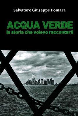 Acqua Verde: La Storia Che Volevo Raccontarti  by  Salvatore Giuseppe Pomara