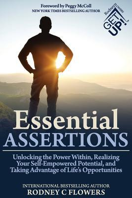 Essential Assertions: Unlocking the Power Within, Realizing Your Self-Empowered Potential, and Taking Advantage of Lifes Opportunities  by  Rodney C Flowers