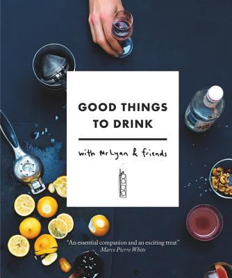 Good Things to Drink with Mr Lyan and Friends  by  Ryan Chetiyawardana