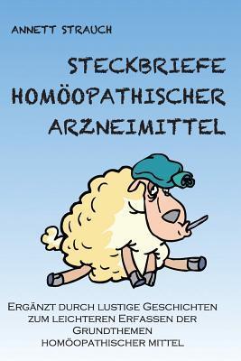 Steckbriefe Homoopathischer Arzneimittel: Erganzt Durch Lustige Geschichten Zum Leichteren Erfassen Der Grundthemen Homoopathischer Arzneimittel Annett Strauch
