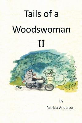 Tails of a Woodswoman II  by  Patricia Anderson