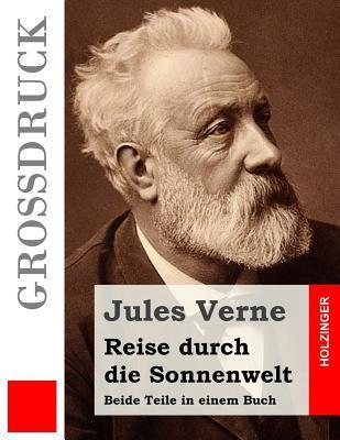 Reise Durch Die Sonnenwelt (Grossdruck): Beide Teile in Einem Buch  by  Jules Verne
