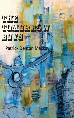 The Tomorrow Boys Patrick Denton Mackay