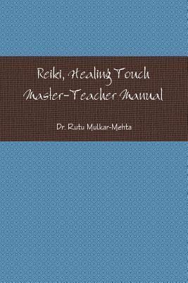 Reiki Master-Teacher Manual  by  Rutu Mulkar-Mehta