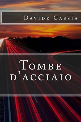 Tombe DAcciaio Davide Cassia