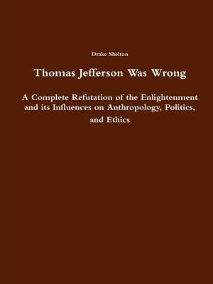 Thomas Jefferson Was Wrong  by  Drake Shelton
