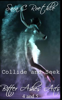 Collide and Seek: ACT Four and Five  by  Sara C Roethle