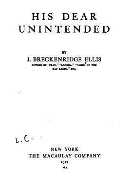 His Dear Unintended J Breckenridge Ellis