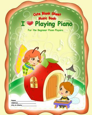 Cute Blank Sheet Music Book I Love Playing Piano: For the Beginner Piano Players Tatiana Bandurina