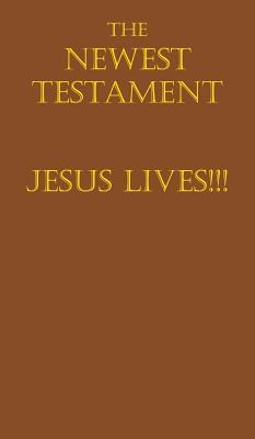 The Newest Testament Jesus Lives!!!  by  David Coates