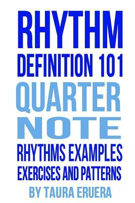 Rhythm Definition 101 Quarter Note Rhythms, Examples, Exercises and Patterns  by  Taura Eruera