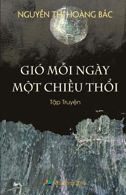 Gio Moi Ngay Mot Chieu Thoi: Tap Truyen Hoang-Bac Thi Nguyen