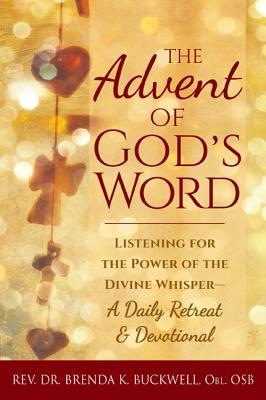 The Advent of Gods Word: Listening for the Power of the Divine Whisper a Daily Retreat and Devotional  by  Brenda K Buckwell