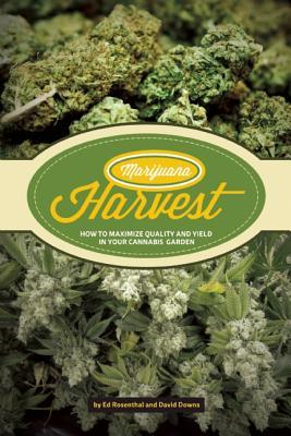 Marijuana Harvest: How to Maximize Quality and Yield in Your Cannabis Garden  by  Ed Rosenthal