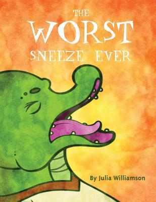The Worst Sneeze Ever  by  Julia Williamson