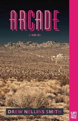 Arcade: A Novel  by  Drew Nellins Smith