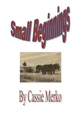 Small Beginnings  by  Cassie Merko
