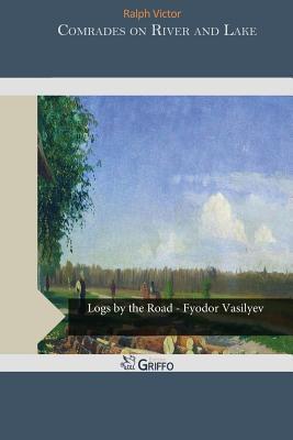 Comrades on River and Lake Ralph Victor