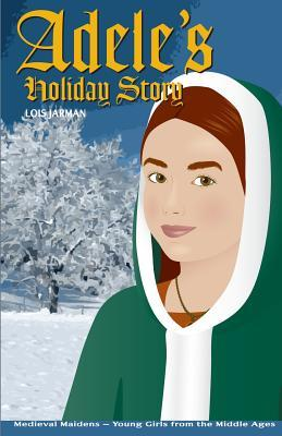 Adeles Holiday Story: Daughter of William the Conqueror Lois a Jarman