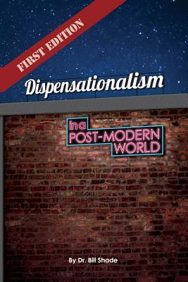 Dispensationalism in a Post-Modern World  by  Dr Bill Shade