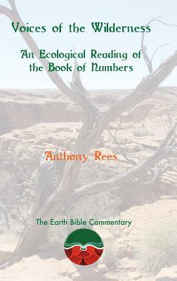 Voices of the Wilderness: An Ecological Reading of the Book of Numbers  by  Anthony Rees