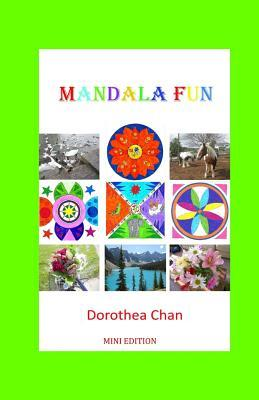 Mandala Fun Mini Edition: 50 Mandalas to Color for Children and Adults Imparting Enjoyment, Satisfaction and Peace! Includes 67 Beautiful Photos of Landscapes, Flowers and Animals! This Is the Mini Version. Dorothea Chan