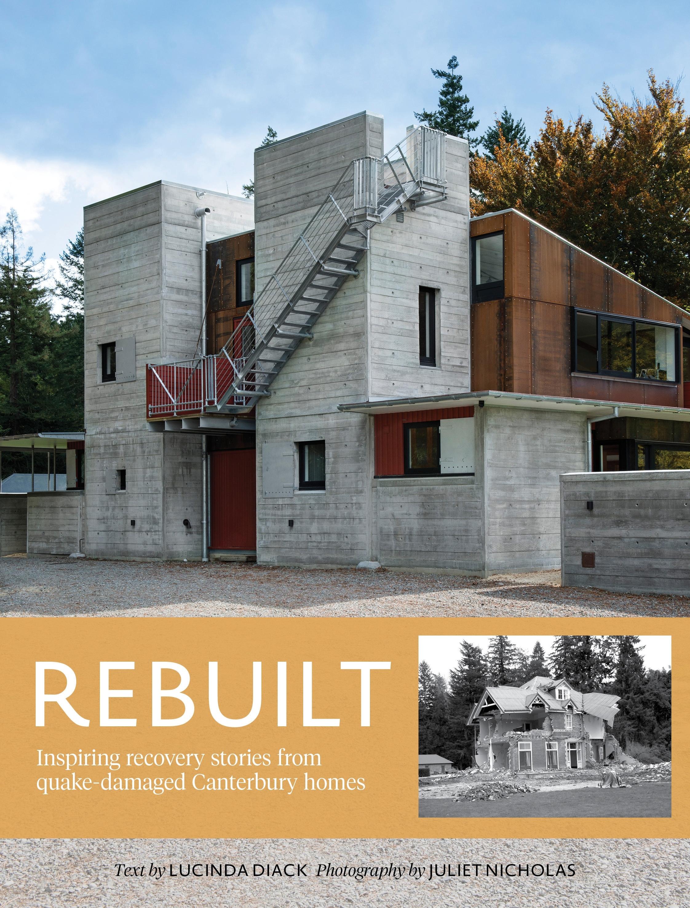 Rebuilt: Inspiring Recovery Stories From Quake-damaged Canterbury Homes Lucinda Diack