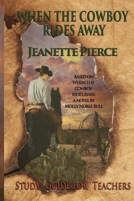 When the Cowboy Rides Away Study Guide for Teachers: Based on When the Cowboy Rides Away  by  Jeanette Pierce