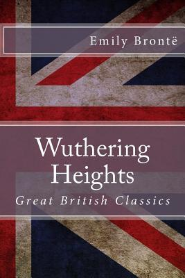 Wuthering Heights: Great British Classics  by  Emily Brontë