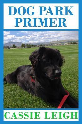 Dog Park Primer  by  Cassie Leigh