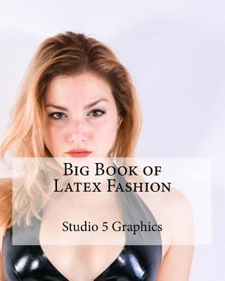 Big Book of Latex Fashion  by  Studio 5 Graphics