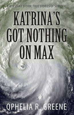 Katrinas Got Nothing on Max: A Constant Storm Ophelia Greene