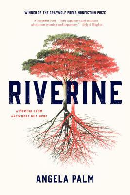 Riverine: A Memoir from Anywhere But Here  by  Angela Palm