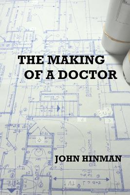 The Making of a Doctor: An Autobiography John Hinman