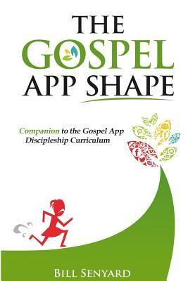 The Gospel App Shape: Companion to the Gospel App Discipleship Curriculum  by  Bill Senyard
