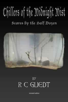 Chillers of the Midnight Mist: Scares the Half Dozen by R C Gliedt