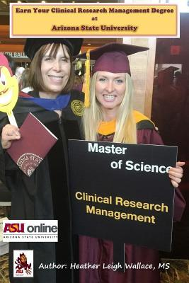 Earn Your Clinical Research Management Degree at Arizona State University  by  Heather Leigh Wallace MS